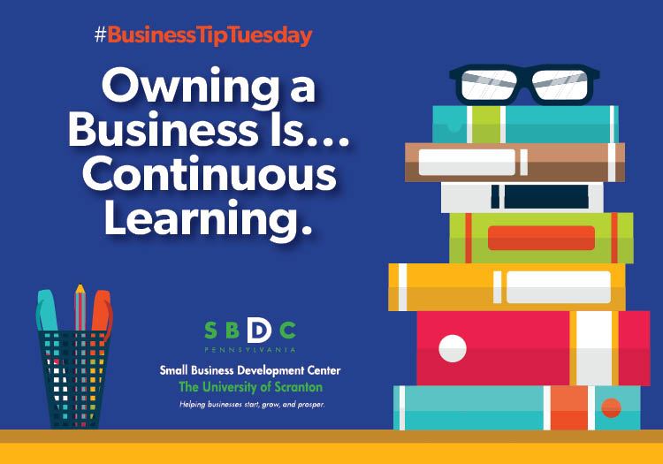 #BusinessTipTuesday – Owning a Business Is… Continuous Learning.